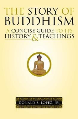 The Story of Buddhism: A Concise Guide to Its History & Teachings 9780060699765