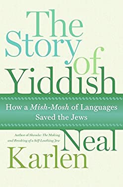 The Story of Yiddish: How a Mish-Mosh of Languages Saved the Jews 9780060837112