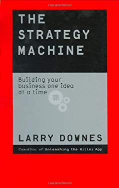 The Strategy Machine: Building Your Business One Idea at a Time