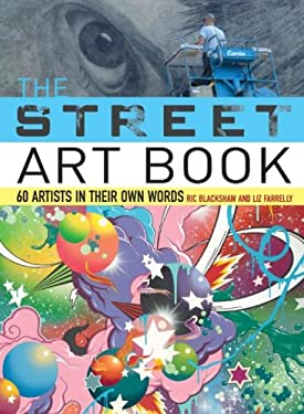 The Street Art Book: 60 Artists in Their Own Words 9780061537325