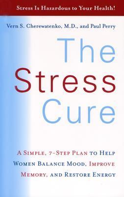 The Stress Cure: A Simple, 7-Step Plan to Help Women Balance Mood, Improve Memory, and Restore Energy