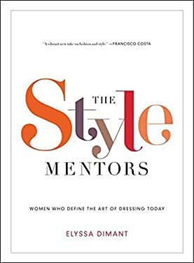 The Style Mentors: Women Who Define the Art of Dressing Today 9780061992186