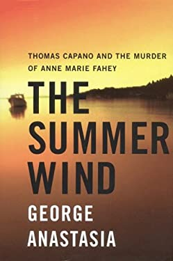 The Summer Wind: Thomas Capano and the Murder of Anne Marie Fahey 9780060393144