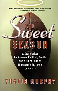 The Sweet Season: A Sportswriter Rediscovers Football, Family, and a Bit of Faith at Minnesota's St. John's University 9780060505844