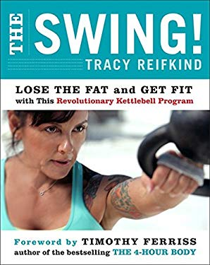 The Swing!: Lose the Fat and Get Fit with This Revolutionary Kettlebell Program 9780062104236