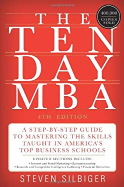 The Ten-Day MBA: A Step-By-Step Guide to Mastering the Skills Taught in America's Top Business Schools 9780062199577