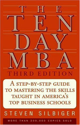The Ten-Day MBA: A Step-By-Step Guide to Mastering the Skills Taught in America's Top Business Schools 9780060799076
