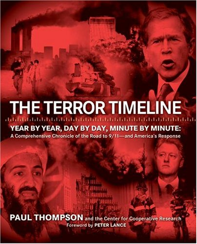 The Terror Timeline: Year by Year, Day by Day, Minute by Minute: A Comprehensive Chronicle of the Road to 9/11 - And America's Response