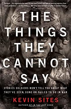 The Things They Cannot Say: Stories Soldiers Won't Tell You About What They've Seen, Done or Failed to Do in War 9780061990526