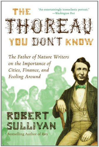 The Thoreau You Don't Know: The Father of Nature Writers on the Importance of Cities, Finance, and Fooling Around 9780061710322