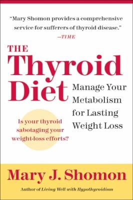 The Thyroid Diet: Manage Your Metabolism for Lasting Weight Loss 9780060524449