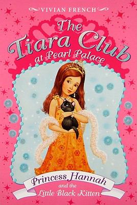 The Tiara Club at Pearl Palace 1: Princess Hannah and the Little Black Kitten