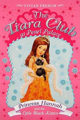 The Tiara Club at Pearl Palace 1: Princess Hannah and the Little Black Kitten