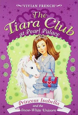 The Tiara Club at Pearl Palace 2: Princess Isabella and the Snow-White Unicorn