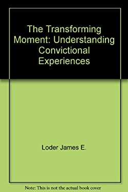 The Transforming Moment: Understanding Convictional Experiences