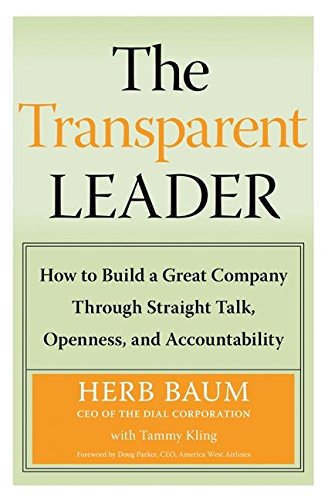 The Transparent Leader: How to Build a Great Company Through Straight Talk, Openness, and Accountability