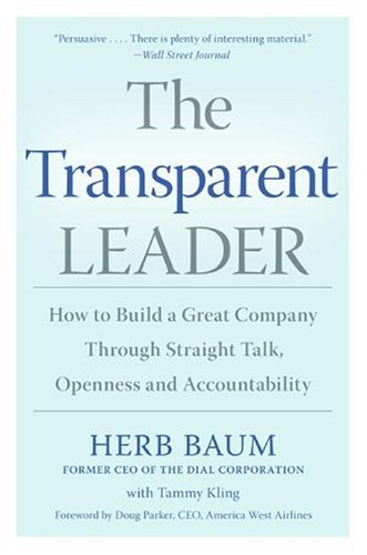 The Transparent Leader: How to Build a Great Company Through Straight Talk, Openness and Accountability 9780060565480