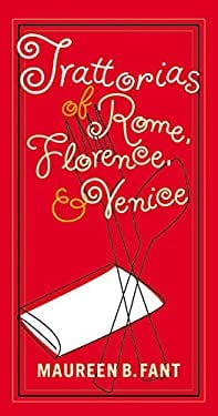 The Trattorias of Rome, Florence, and Venice