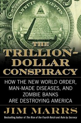 The Trillion-Dollar Conspiracy: How the New World Order, Man-Made Diseases, and Zombie Banks Are Destroying America 9780061970689