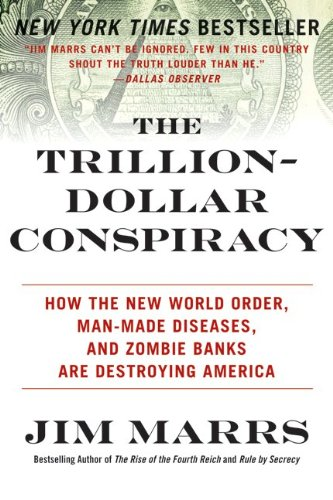 The Trillion-Dollar Conspiracy: How the New World Order, Man-Made Diseases, and Zombie Banks Are Destroying America 9780061970696