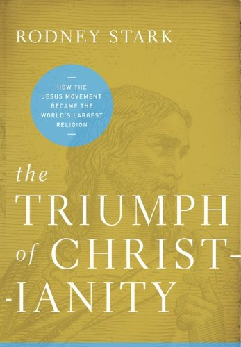 The Triumph of Christianity: How the Jesus Movement Became the World's Largest Religion 9780062007681