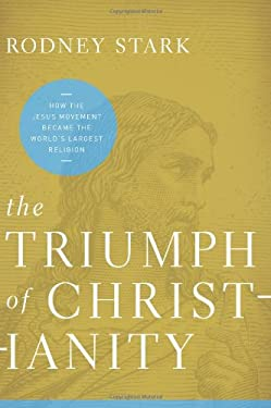 The Triumph of Christianity: How the Jesus Movement Became the World's Largest Religion 9780062007698