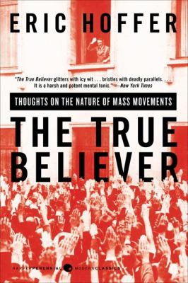 The True Believer: Thoughts on the Nature of Mass Movements 9780060505912