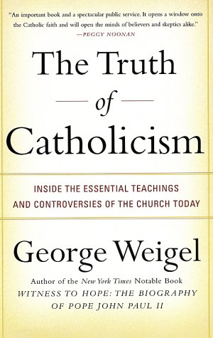 The Truth of Catholicism: Inside the Essential Teachings and Controversies of the Church Today 9780060937584