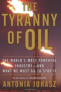 The Tyranny of Oil: The World's Most Powerful Industry--And What We Must Do to Stop It 9780061434501