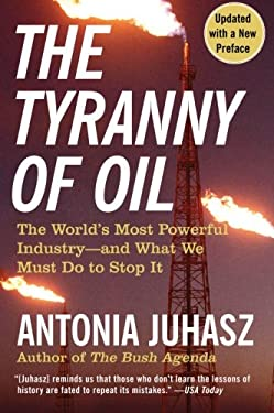 The Tyranny of Oil: The World's Most Powerful Industry--And What We Must Do to Stop It 9780061434518