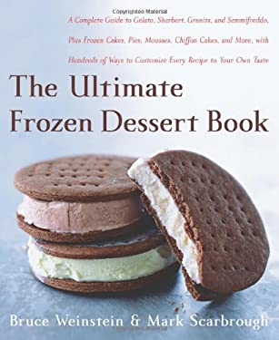 The Ultimate Frozen Dessert Book: A Complete Guide to Gelato, Sherbert, Granita, and Semmifreddo, Plus Frozen Cakes, Pies, Mousses, Chiffon Cakes, and 9780060597078