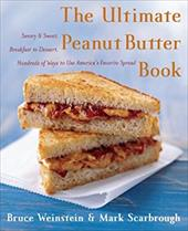 The Ultimate Peanut Butter Book: Savory and Sweet, Breakfast to Dessert, Hundereds of Ways to Use America's Favorite Spread 175129