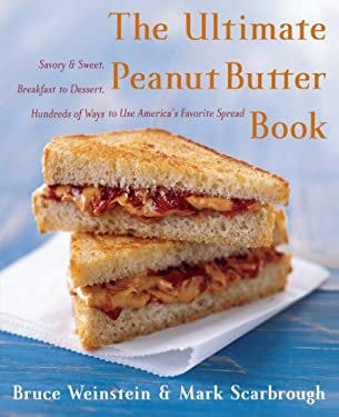 The Ultimate Peanut Butter Book: Savory and Sweet, Breakfast to Dessert, Hundereds of Ways to Use America's Favorite Spread 9780060562762