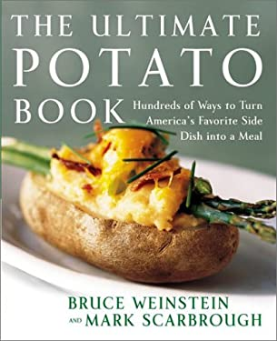 The Ultimate Potato Book: Hundreds of Ways to Turn America's Favorite Side Dish Into a Meal 9780060096755