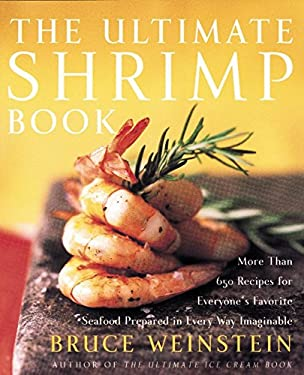 The Ultimate Shrimp Book: More Than 650 Recipes for Everyone's Favorite Seafood Prepared in Every Way Imaginable 9780060934163
