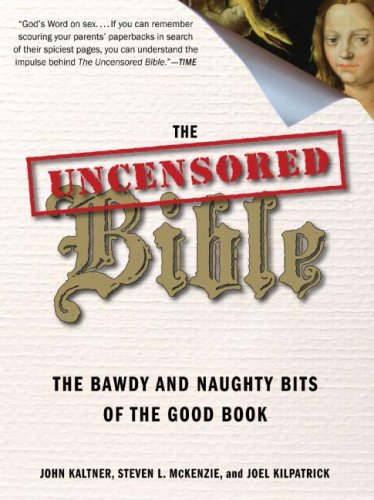 The Uncensored Bible: The Bawdy and Naughty Bits of the Good Book 9780061238857