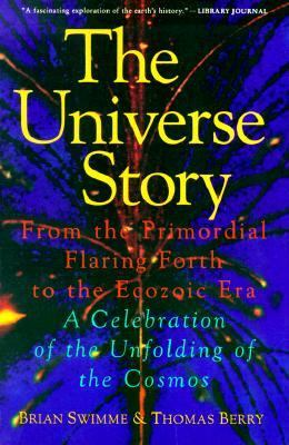 The Universe Story: From the Primordial Flaring Forth to the Ecozoic Era--A Celebration of the Unfol 9780062508355