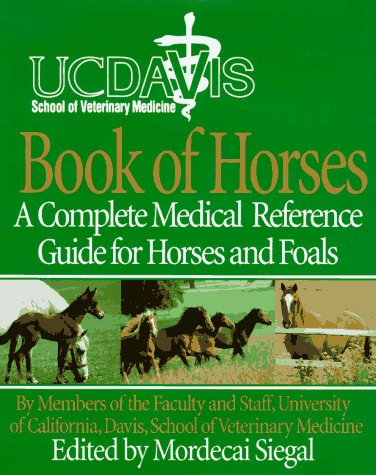 The University of California, Davis Book of Horses: Complete Medical Reference for Horses and Foals, a