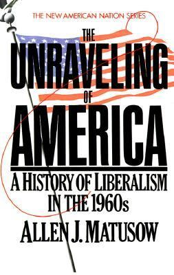 The Unraveling of America: A History of Liberalism in the 1960s