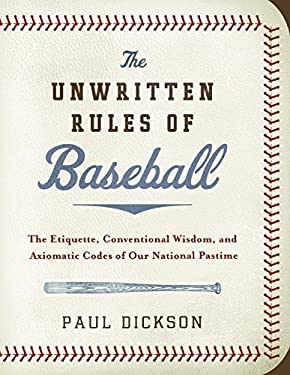 The Unwritten Rules of Baseball: The Etiquette, Conventional Wisdom, and Axiomatic Codes of Our National Pastime 9780061561054