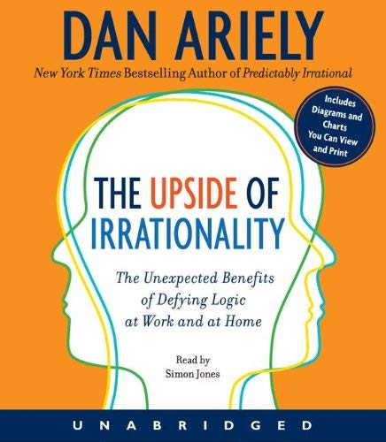 The Upside of Irrationality: The Unexpected Benefits of Defying Logic at Work and at Home 9780062009937