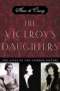 The Viceroy's Daughters: The Lives of the Curzon Sisters 9780066210612