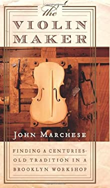 The Violin Maker: Finding a Centuries-Old Tradition in a Brooklyn Workshop 9780060012670