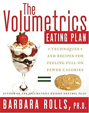 The Volumetrics Eating Plan: Techniques and Recipes for Feeling Full on Fewer Calories