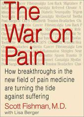 The War on Pain: How Breakthroughs in the New Field of Pain Medicine Are Turning the Tide Against Suffering