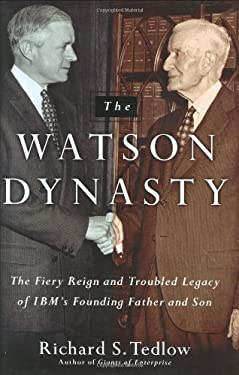 The Watson Dynasty: The Fiery Reign and Troubled Legacy of IBM's Founding Father and Son