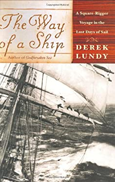 The Way of a Ship: A Square-Rigger Voyage in the Last Days of Sail