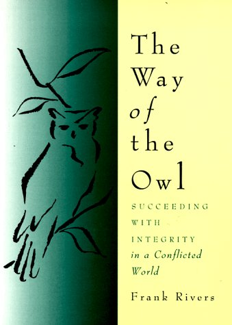 The Way of the Owl: Succeeding with Integrity in a Conflicted World 9780062513977