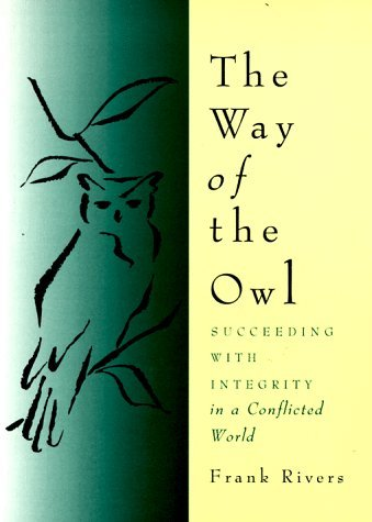 The Way of the Owl: Succeeding with Integrity in a Conflicted World
