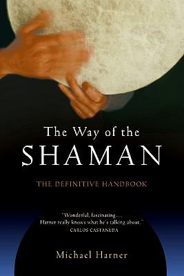 The Way of the Shaman: The Definitive Handbook